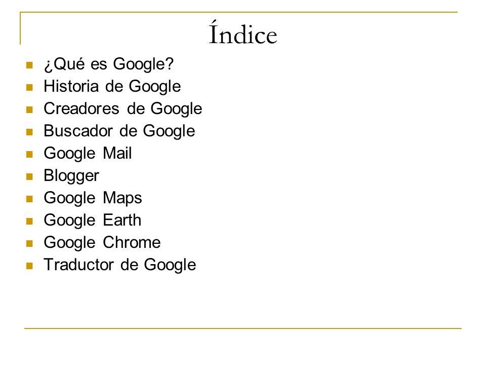Índice ¿Qué es Google Historia de Google Creadores de Google