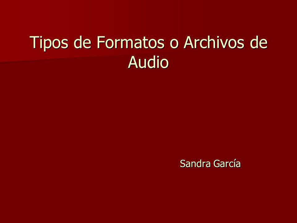Tipos de Formatos o Archivos de Audio Sandra García