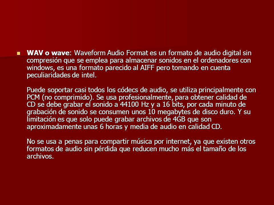 WAV o wave: Waveform Audio Format es un formato de audio digital sin compresión que se emplea para almacenar sonidos en el ordenadores con windows, es una formato parecido al AIFF pero tomando en cuenta peculiaridades de intel.