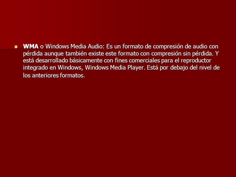 WMA o Windows Media Audio: Es un formato de compresión de audio con pérdida aunque también existe este formato con compresión sin pérdida.