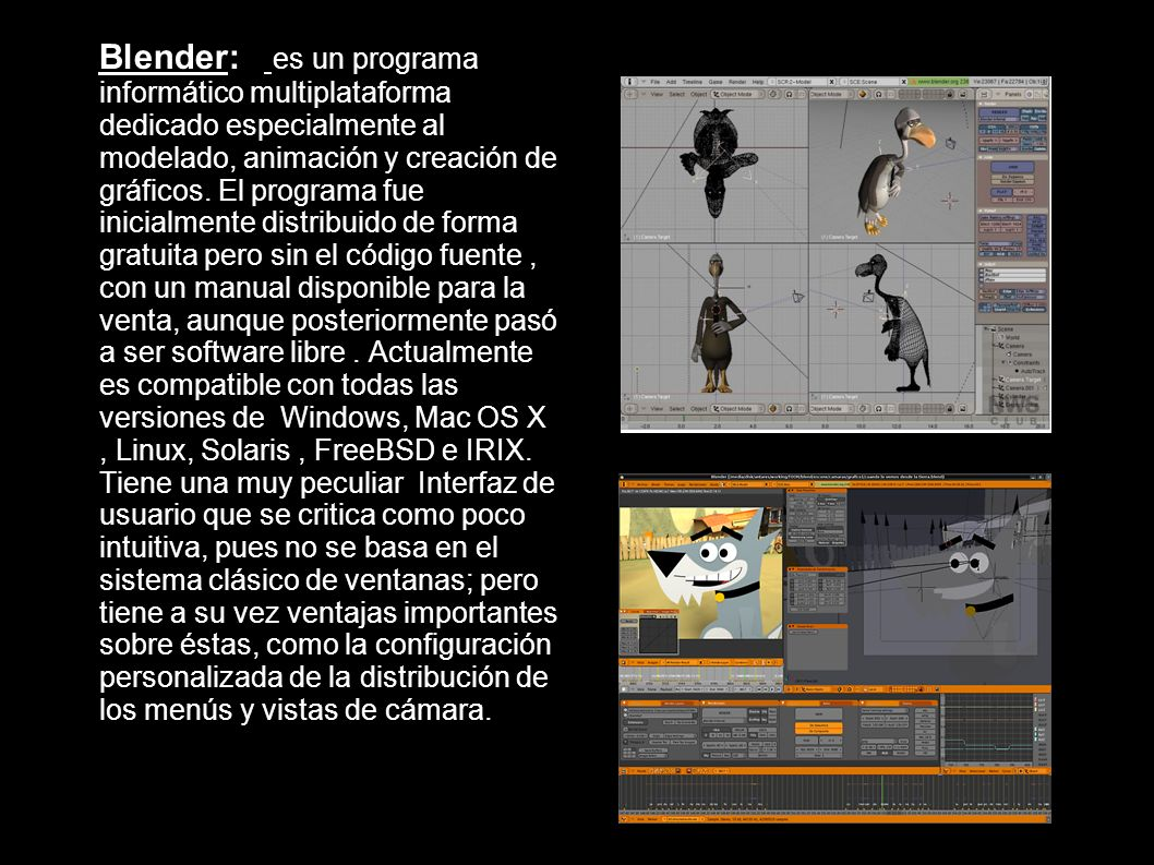 Blender: es un programa informático multiplataforma dedicado especialmente al modelado, animación y creación de gráficos.