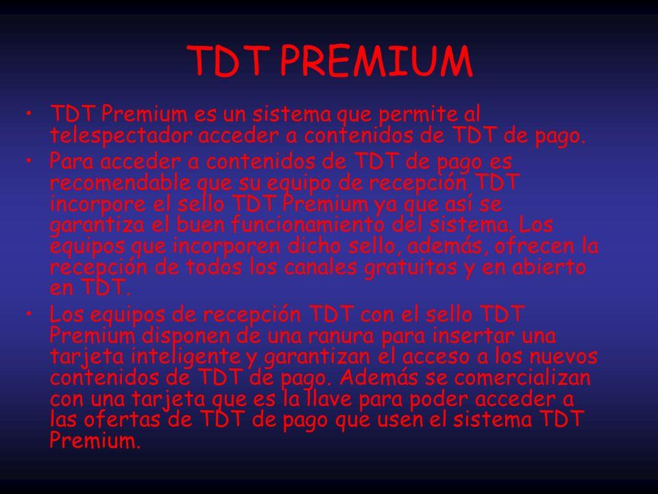 TDT PREMIUM TDT Premium es un sistema que permite al telespectador acceder a contenidos de TDT de pago.