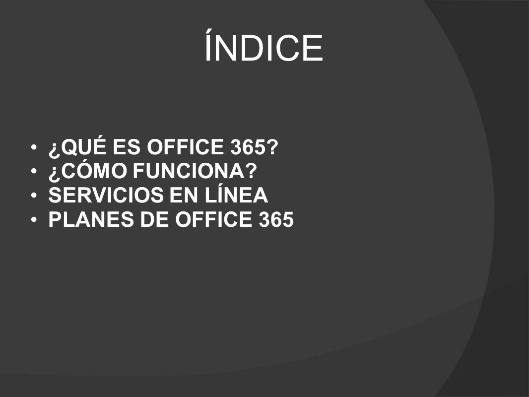 ÍNDICE ¿QUÉ ES OFFICE 365 ¿CÓMO FUNCIONA SERVICIOS EN LÍNEA