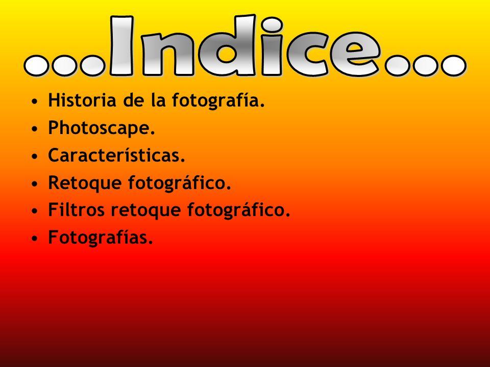 ...Indice... Historia de la fotografía. Photoscape. Características.