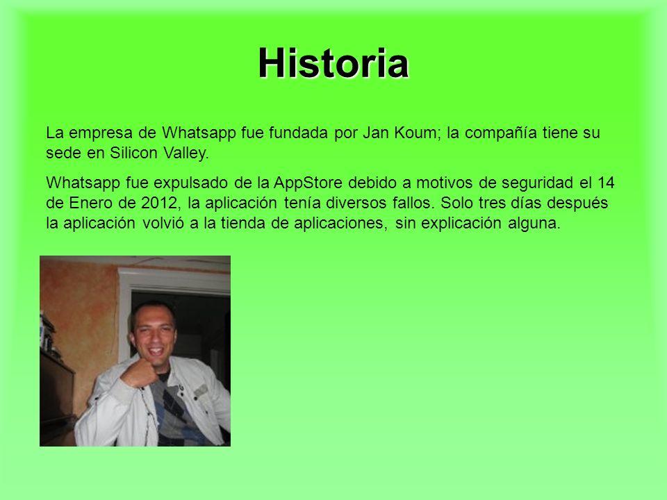 Historia La empresa de Whatsapp fue fundada por Jan Koum; la compañía tiene su sede en Silicon Valley.