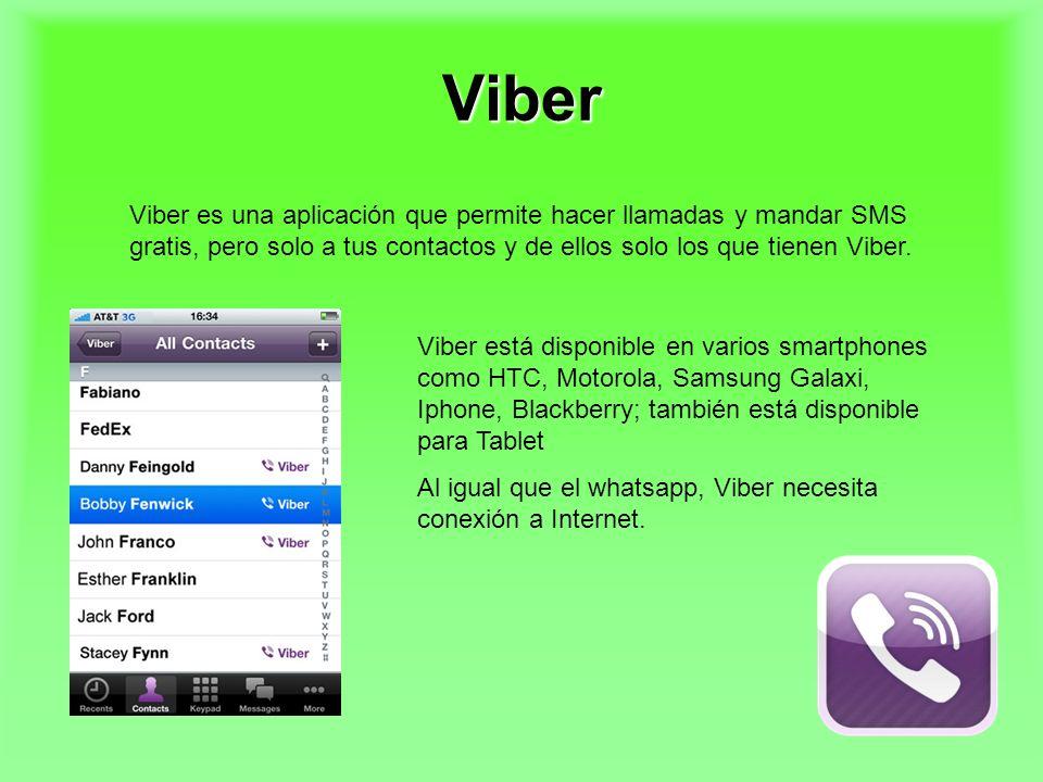 Viber Viber es una aplicación que permite hacer llamadas y mandar SMS gratis, pero solo a tus contactos y de ellos solo los que tienen Viber.