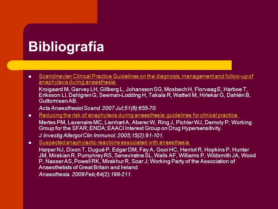 BibliografíaScandinavian Clinical Practice Guidelines on the diagnosis, management and follow-up of anaphylaxis during anaesthesia.