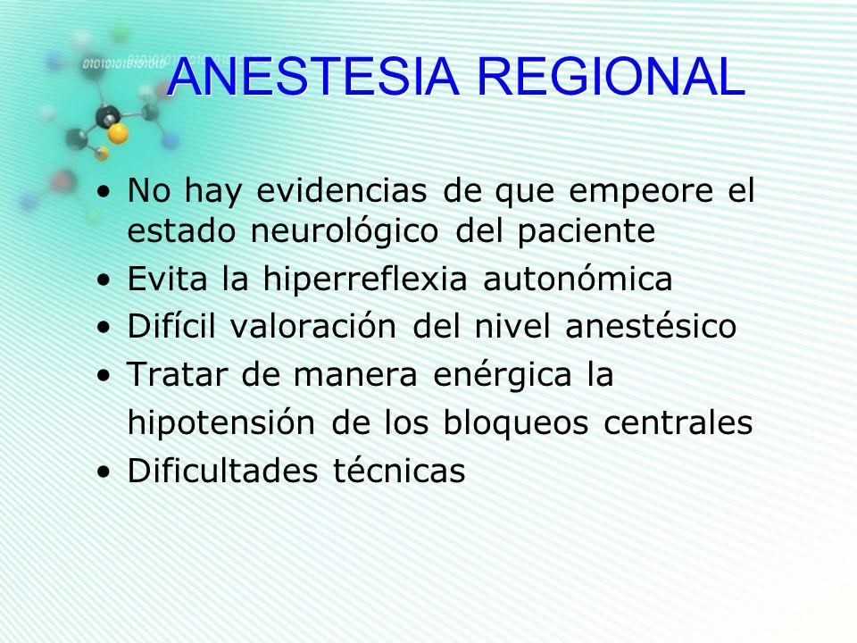 ANESTESIA REGIONAL No hay evidencias de que empeore el estado neurológico del paciente. Evita la hiperreflexia autonómica.