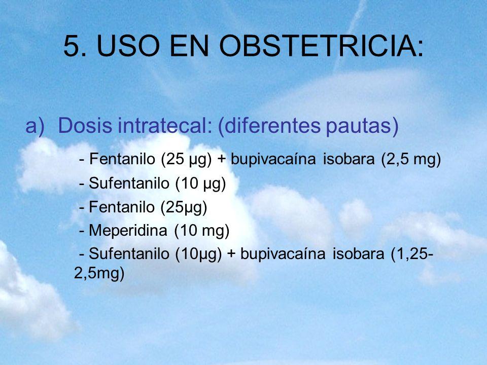 5. USO EN OBSTETRICIA: Dosis intratecal: (diferentes pautas)