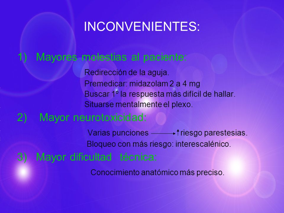 INCONVENIENTES: Mayores molestias al paciente: