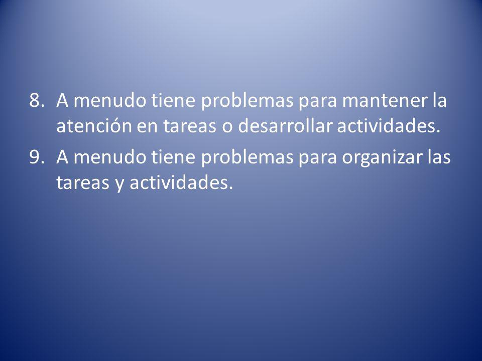A menudo tiene problemas para mantener la atención en tareas o desarrollar actividades.