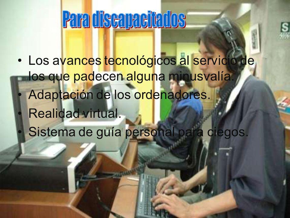 Para discapacitados Los avances tecnológicos al servicio de los que padecen alguna minusvalía. Adaptación de los ordenadores.