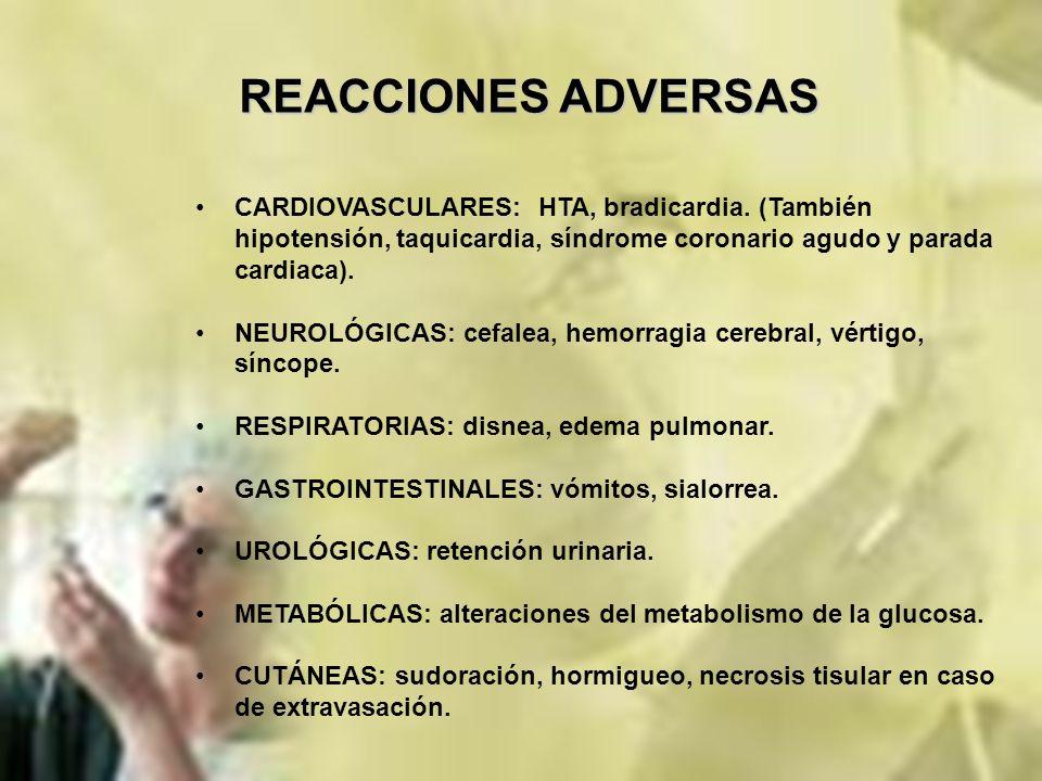 REACCIONES ADVERSAS CARDIOVASCULARES: HTA, bradicardia. (También hipotensión, taquicardia, síndrome coronario agudo y parada cardiaca).