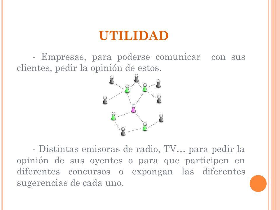UTILIDAD- Empresas, para poderse comunicar con sus clientes, pedir la opinión de estos.