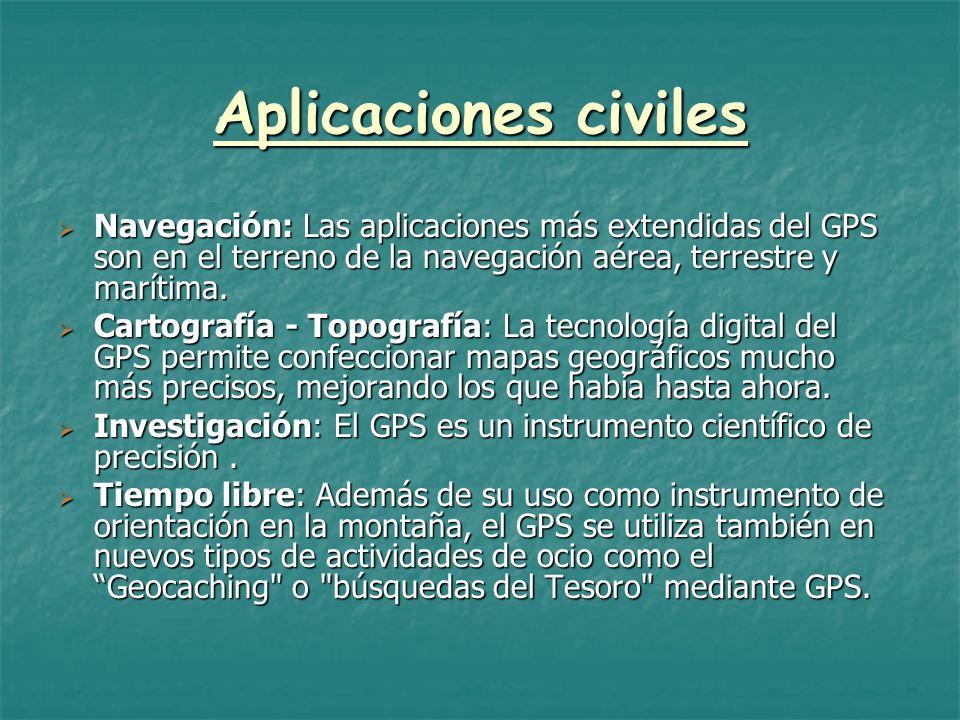 Aplicaciones civiles Navegación: Las aplicaciones más extendidas del GPS son en el terreno de la navegación aérea, terrestre y marítima.