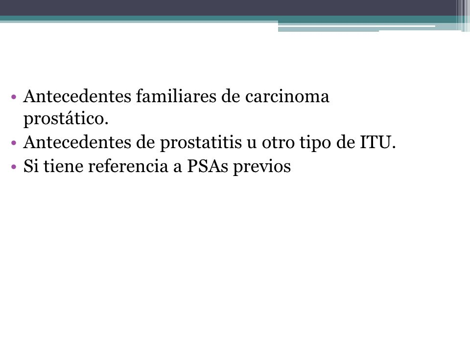 Antecedentes familiares de carcinoma prostático.