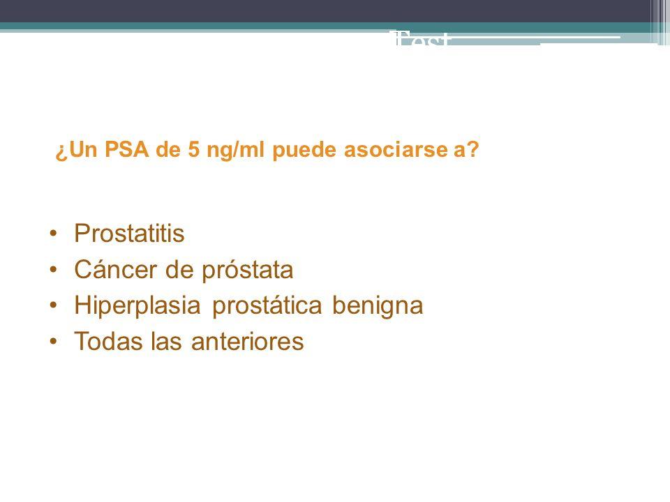 Test Prostatitis Cáncer de próstata Hiperplasia prostática benigna