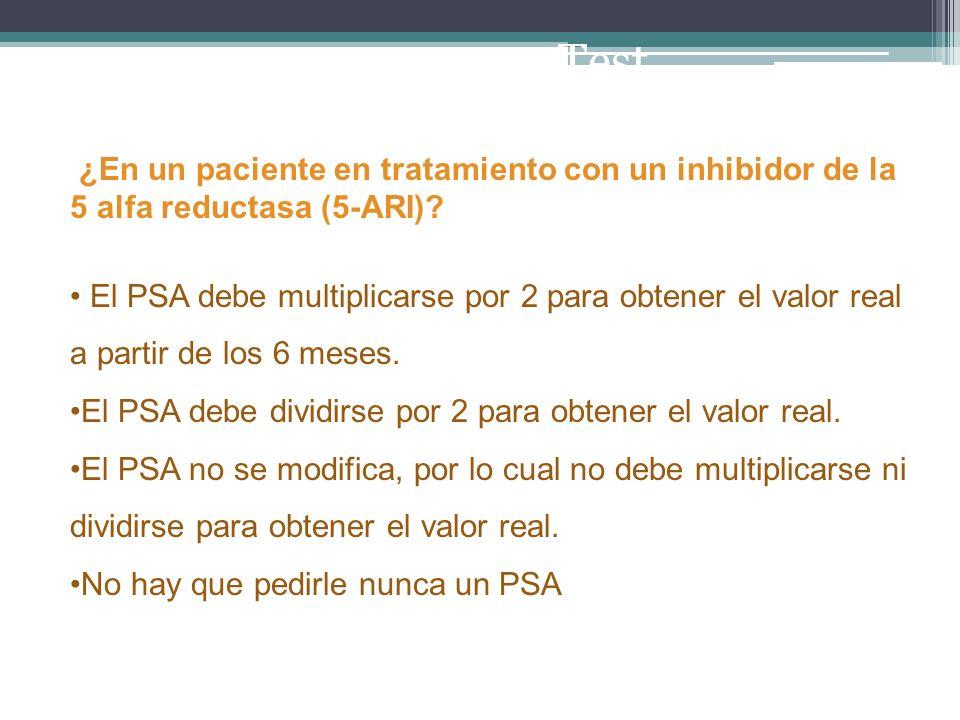 Test ¿En un paciente en tratamiento con un inhibidor de la 5 alfa reductasa (5-ARI)