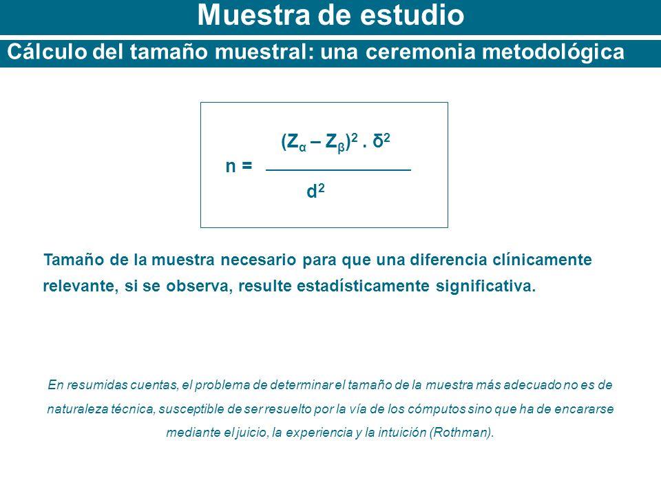 Muestra de estudio Cálculo del tamaño muestral: una ceremonia metodológica. (Zα – Zβ)2 . δ2. n = d2.
