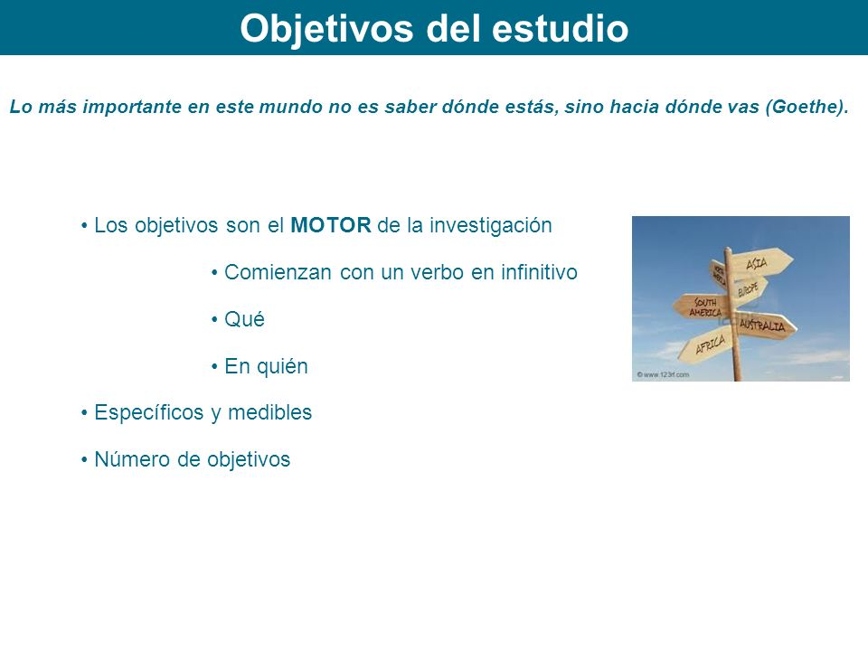 Objetivos del estudio Los objetivos son el MOTOR de la investigación