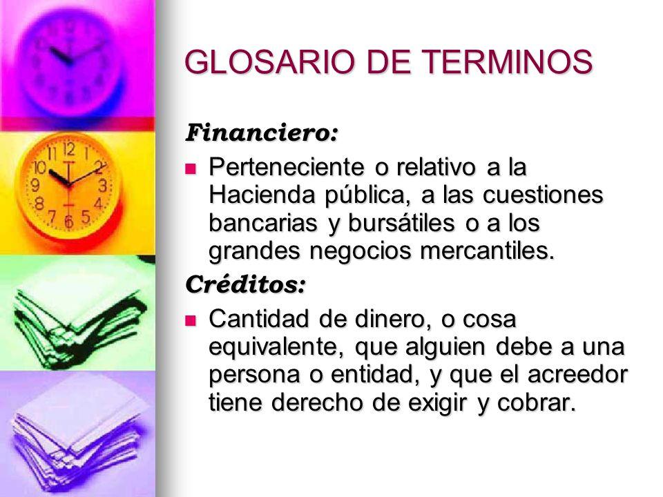 GLOSARIO DE TERMINOS Financiero: