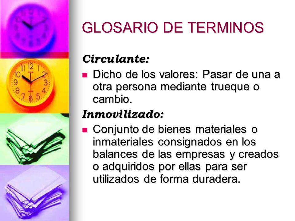 GLOSARIO DE TERMINOS Circulante: