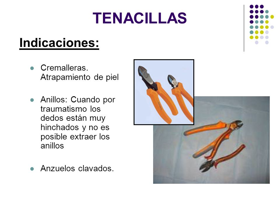 TENACILLAS Indicaciones: Cremalleras. Atrapamiento de piel
