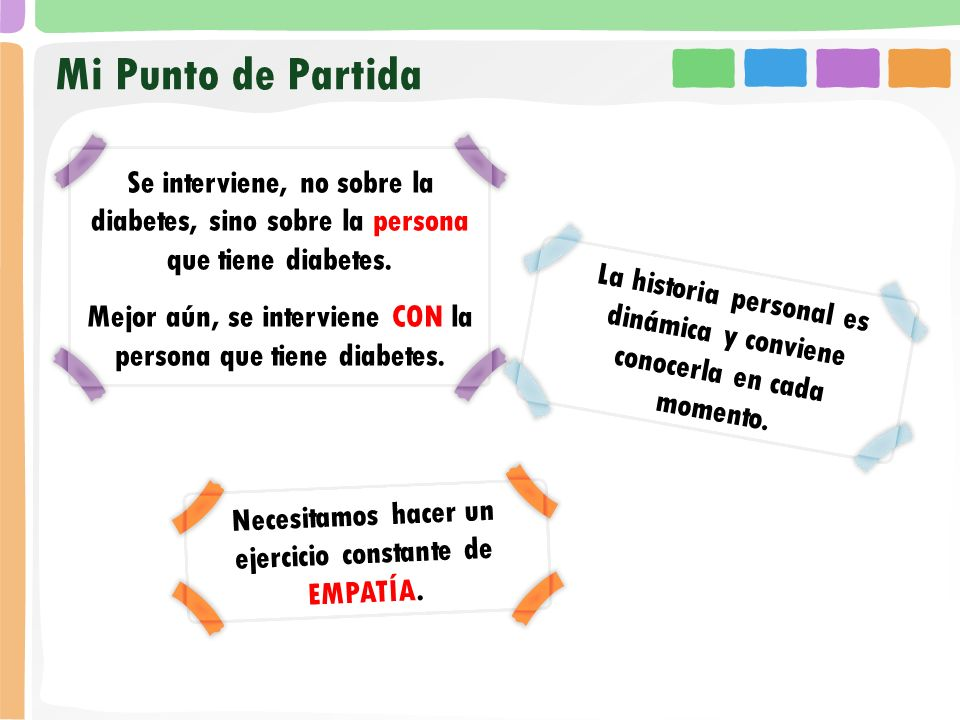 Mi Punto de Partida Se interviene, no sobre la diabetes, sino sobre la persona que tiene diabetes.