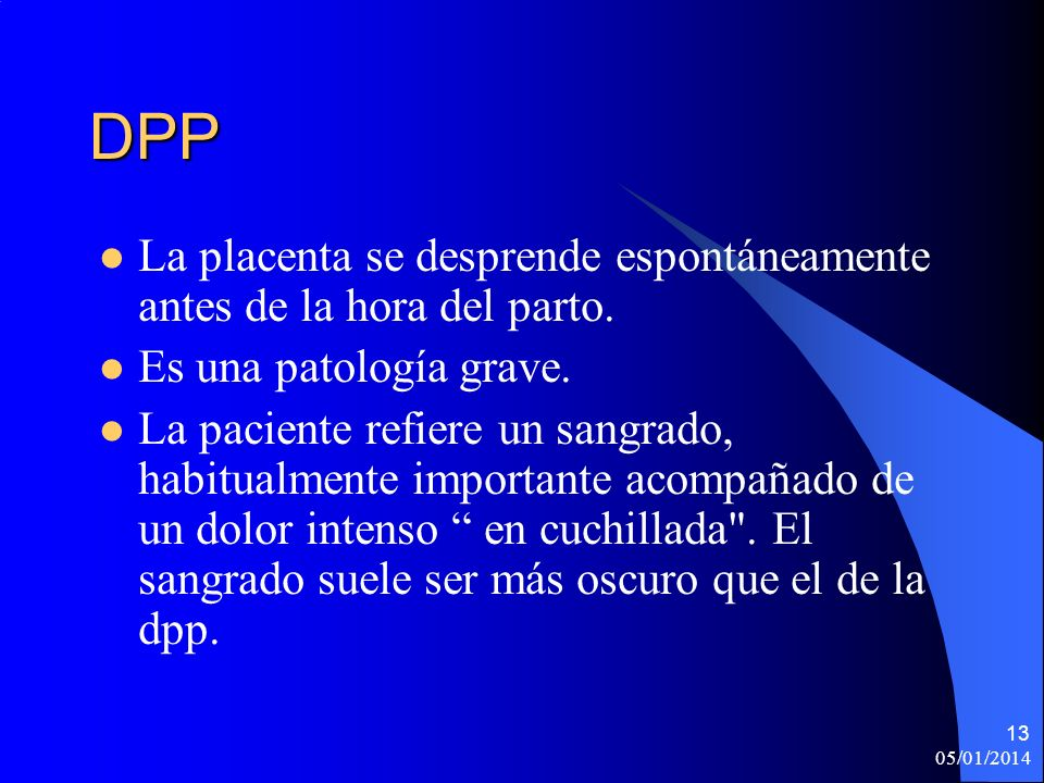 DPP La placenta se desprende espontáneamente antes de la hora del parto. Es una patología grave.