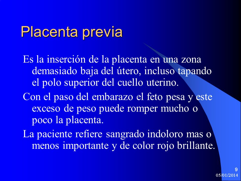 Placenta previa Es la inserción de la placenta en una zona demasiado baja del útero, incluso tapando el polo superior del cuello uterino.