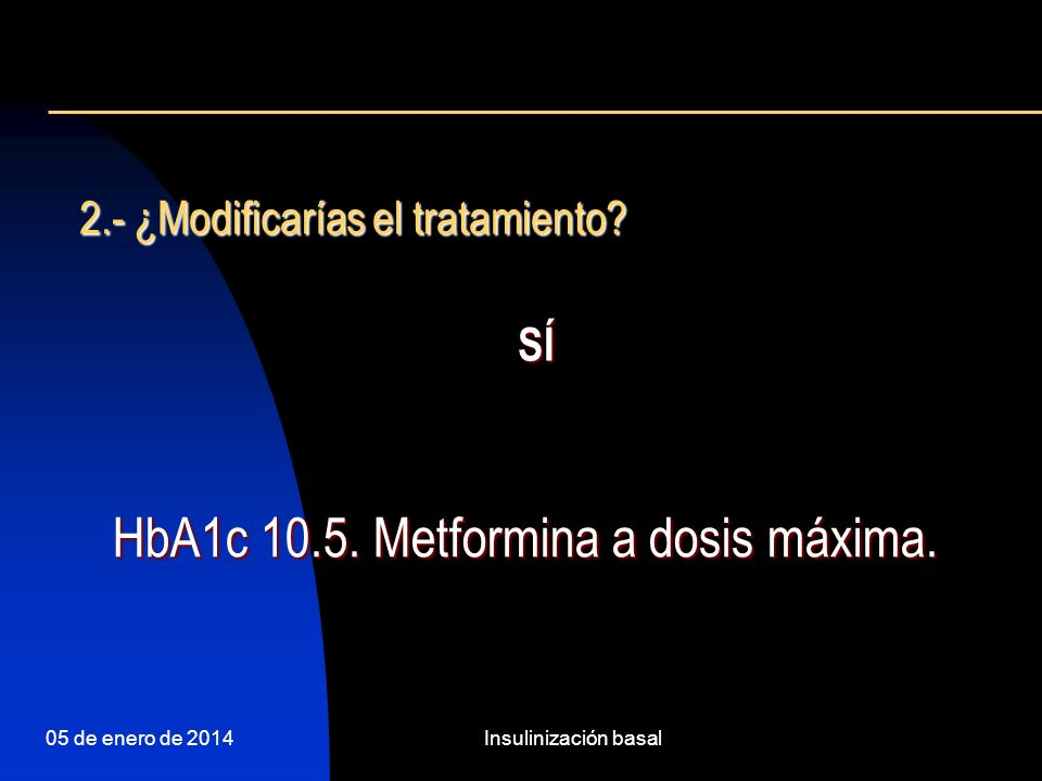 HbA1c 10.5. Metformina a dosis máxima.