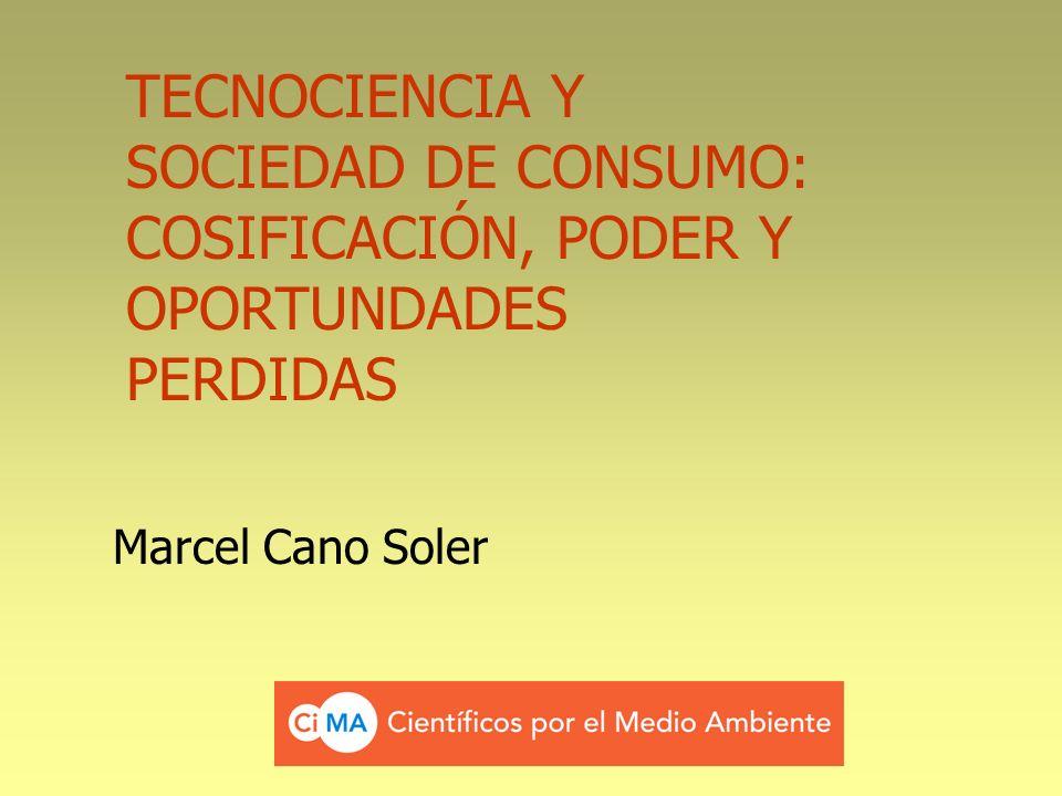 TECNOCIENCIA Y SOCIEDAD DE CONSUMO: COSIFICACIÓN, PODER Y OPORTUNDADES PERDIDAS
