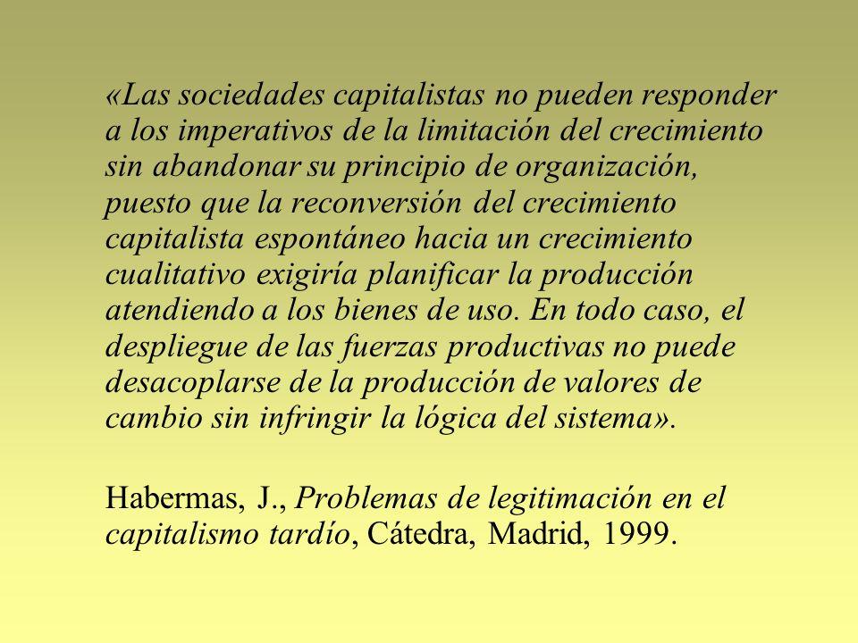«Las sociedades capitalistas no pueden responder a los imperativos de la limitación del crecimiento sin abandonar su principio de organización, puesto que la reconversión del crecimiento capitalista espontáneo hacia un crecimiento cualitativo exigiría planificar la producción atendiendo a los bienes de uso. En todo caso, el despliegue de las fuerzas productivas no puede desacoplarse de la producción de valores de cambio sin infringir la lógica del sistema».