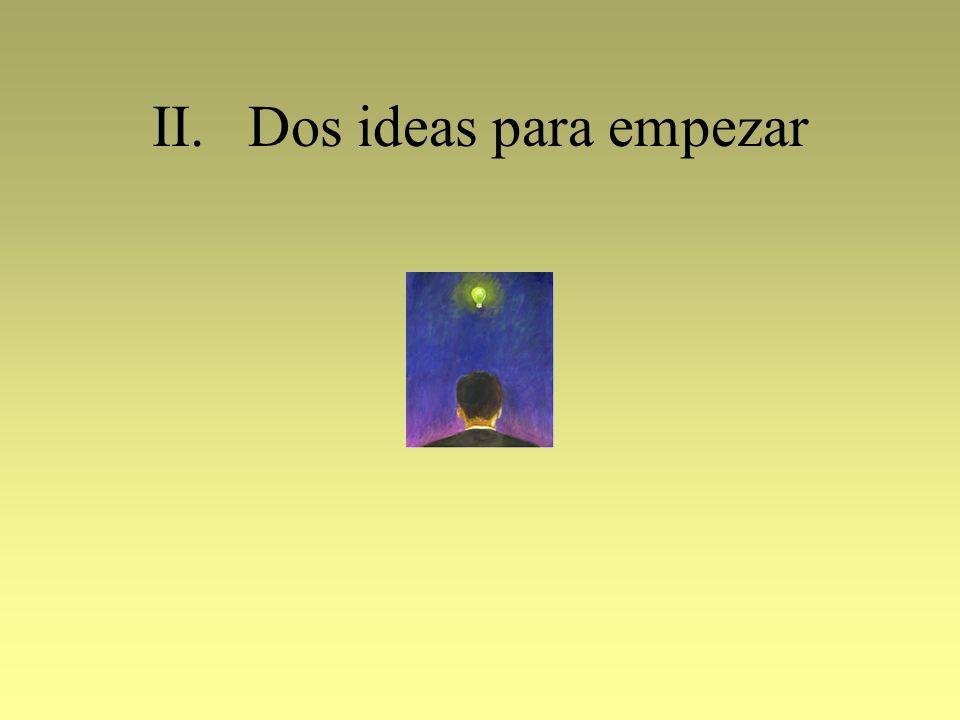 II. Dos ideas para empezar