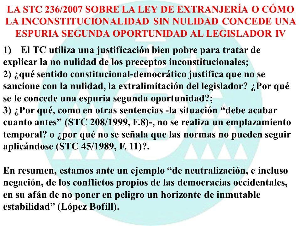 LA STC 236/2007 SOBRE LA LEY DE EXTRANJERÍA O CÓMO LA INCONSTITUCIONALIDAD SIN NULIDAD CONCEDE UNA ESPURIA SEGUNDA OPORTUNIDAD AL LEGISLADOR IV