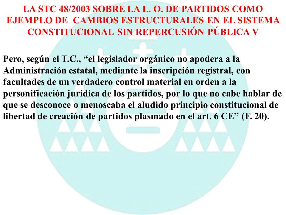 LA STC 48/2003 SOBRE LA L. O. DE PARTIDOS COMO EJEMPLO DE CAMBIOS ESTRUCTURALES EN EL SISTEMA CONSTITUCIONAL SIN REPERCUSIÓN PÚBLICA V