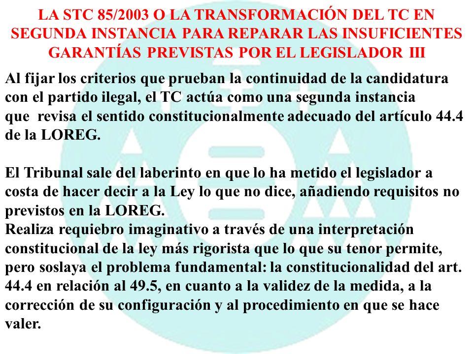 LA STC 85/2003 O LA TRANSFORMACIÓN DEL TC EN SEGUNDA INSTANCIA PARA REPARAR LAS INSUFICIENTES GARANTÍAS PREVISTAS POR EL LEGISLADOR III