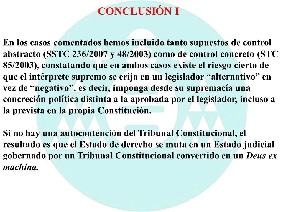 CONCLUSIÓN IEn los casos comentados hemos incluido tanto supuestos de control. abstracto (SSTC 236/2007 y 48/2003) como de control concreto (STC.