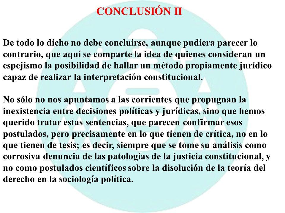 CONCLUSIÓN II De todo lo dicho no debe concluirse, aunque pudiera parecer lo. contrario, que aquí se comparte la idea de quienes consideran un.