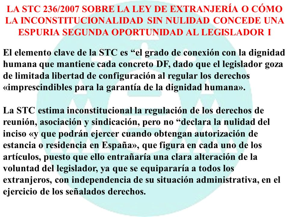 LA STC 236/2007 SOBRE LA LEY DE EXTRANJERÍA O CÓMO LA INCONSTITUCIONALIDAD SIN NULIDAD CONCEDE UNA ESPURIA SEGUNDA OPORTUNIDAD AL LEGISLADOR I