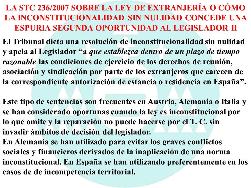 LA STC 236/2007 SOBRE LA LEY DE EXTRANJERÍA O CÓMO LA INCONSTITUCIONALIDAD SIN NULIDAD CONCEDE UNA ESPURIA SEGUNDA OPORTUNIDAD AL LEGISLADOR II
