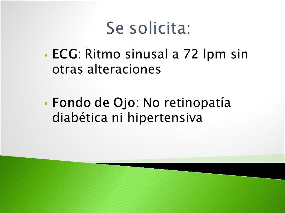 Se solicita: ECG: Ritmo sinusal a 72 lpm sin otras alteraciones