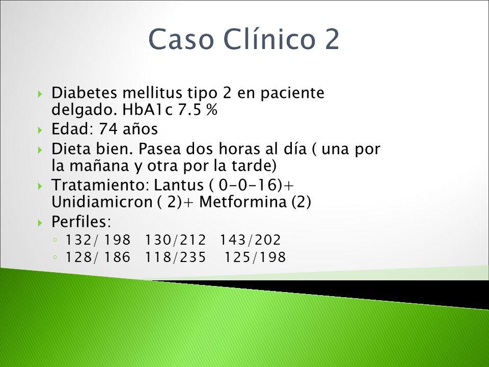 Caso Clínico 2 Diabetes mellitus tipo 2 en paciente delgado. HbA1c 7.5 % Edad: 74 años.