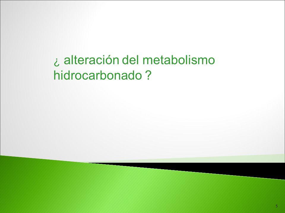 ¿ alteración del metabolismo hidrocarbonado