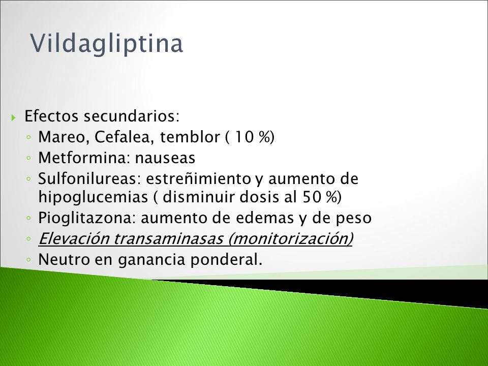 Vildagliptina Efectos secundarios: Mareo, Cefalea, temblor ( 10 %)