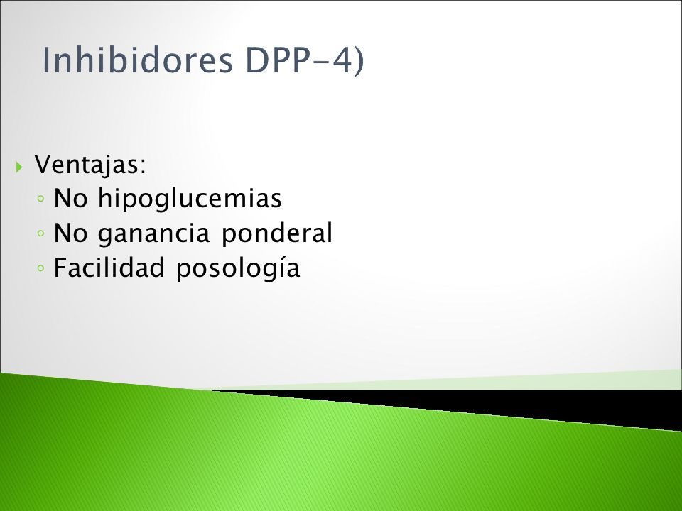 Inhibidores DPP-4) No hipoglucemias No ganancia ponderal