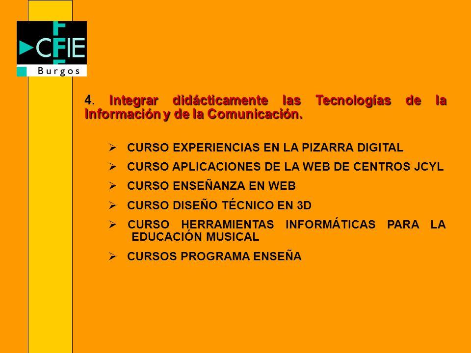 4. Integrar didácticamente las Tecnologías de la Información y de la Comunicación.