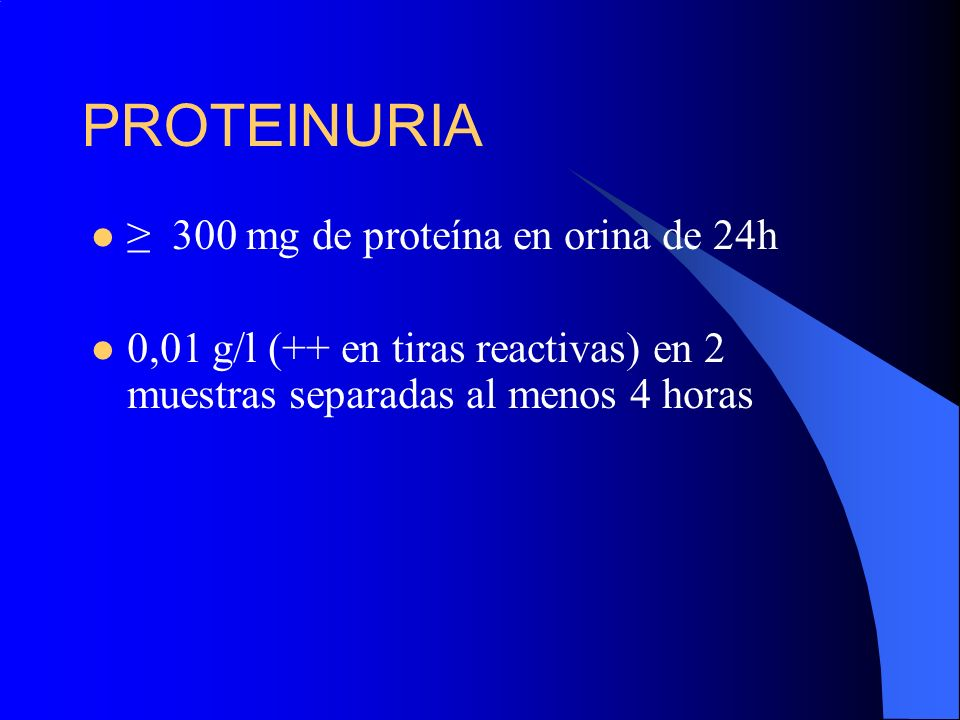 PROTEINURIA ≥ 300 mg de proteína en orina de 24h