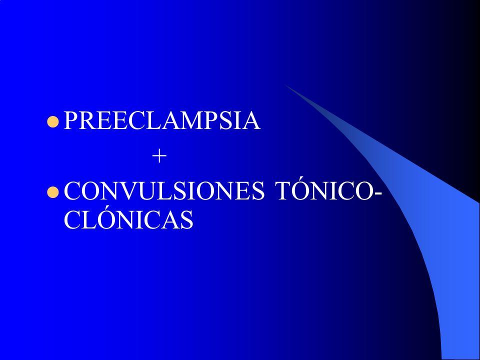 PREECLAMPSIA + CONVULSIONES TÓNICO-CLÓNICAS