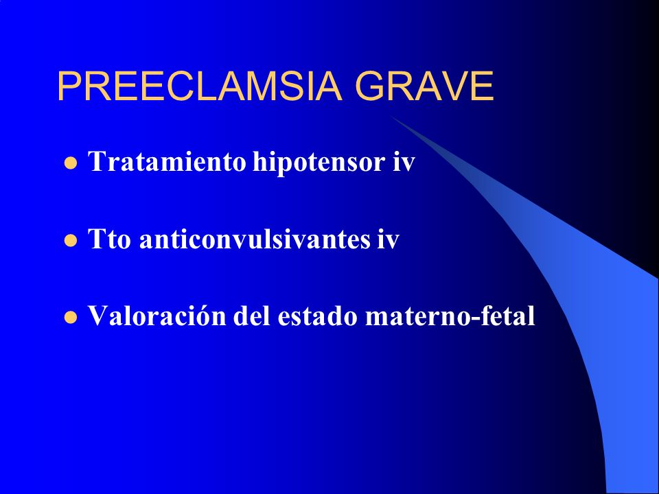 PREECLAMSIA GRAVE Tratamiento hipotensor iv Tto anticonvulsivantes iv